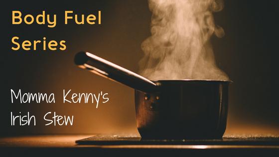 Body Fuel Series – Momma Kenny's Irish Stew