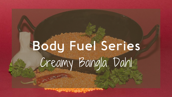 Body Fuel Series – Creamy Bangla Dahl